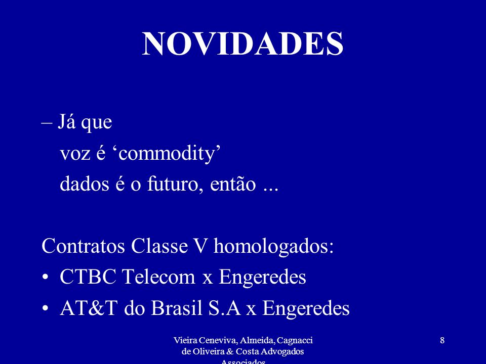 Vieira Ceneviva, Almeida, Cagnacci de Oliveira & Costa Advogados Associados 8 NOVIDADES – Já que voz é commodity dados é o futuro, então...