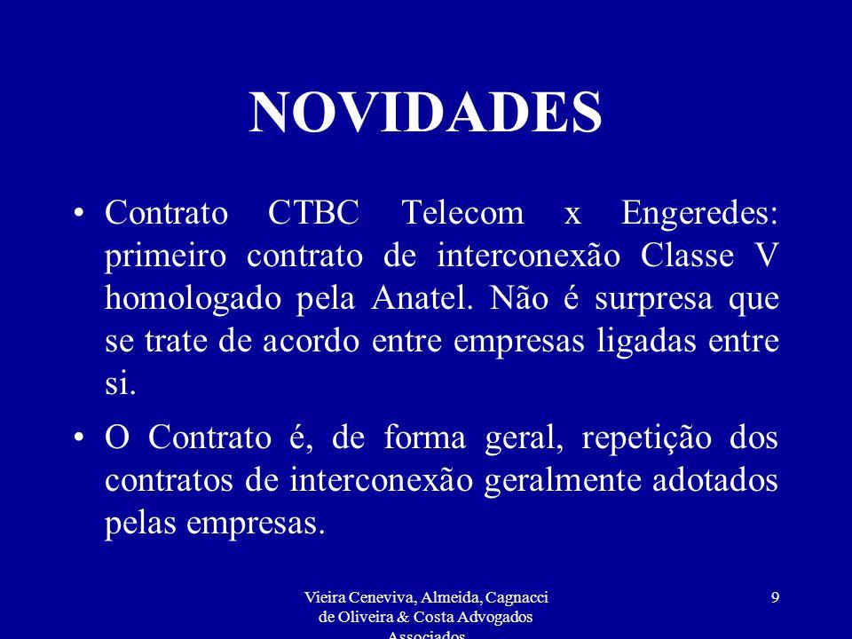Vieira Ceneviva, Almeida, Cagnacci de Oliveira & Costa Advogados Associados 9 NOVIDADES Contrato CTBC Telecom x Engeredes: primeiro contrato de interconexão Classe V homologado pela Anatel.