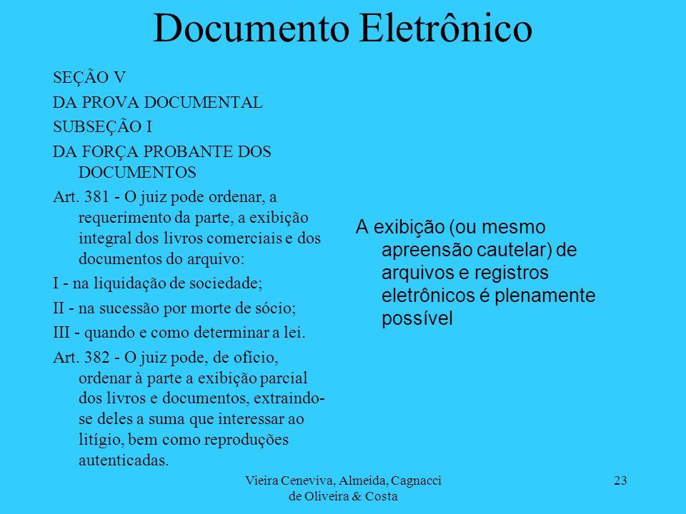 Vieira Ceneviva, Almeida, Cagnacci de Oliveira & Costa 23 Documento Eletrônico SEÇÃO V DA PROVA DOCUMENTAL SUBSEÇÃO I DA FORÇA PROBANTE DOS DOCUMENTOS Art.