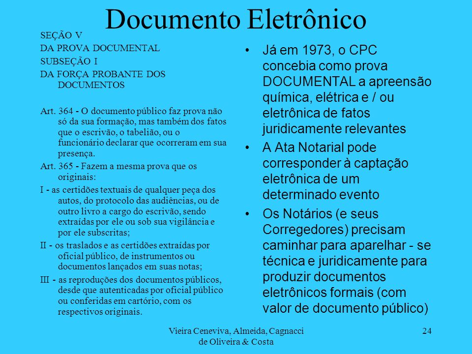Vieira Ceneviva, Almeida, Cagnacci de Oliveira & Costa 24 Documento Eletrônico SEÇÃO V DA PROVA DOCUMENTAL SUBSEÇÃO I DA FORÇA PROBANTE DOS DOCUMENTOS Art.