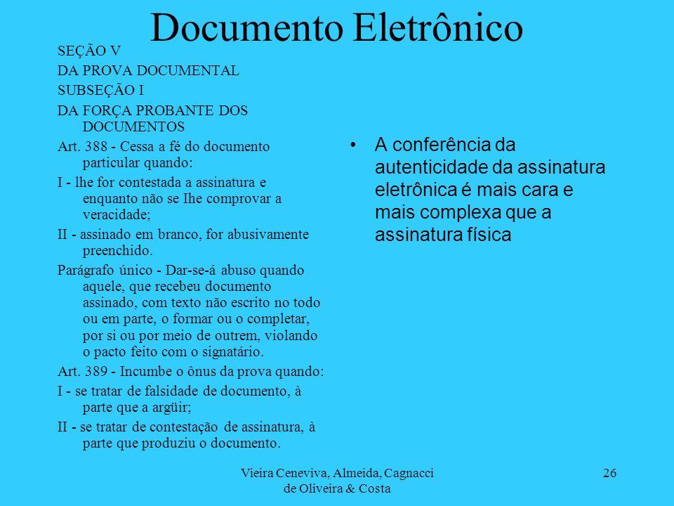 Vieira Ceneviva, Almeida, Cagnacci de Oliveira & Costa 26 Documento Eletrônico SEÇÃO V DA PROVA DOCUMENTAL SUBSEÇÃO I DA FORÇA PROBANTE DOS DOCUMENTOS Art.