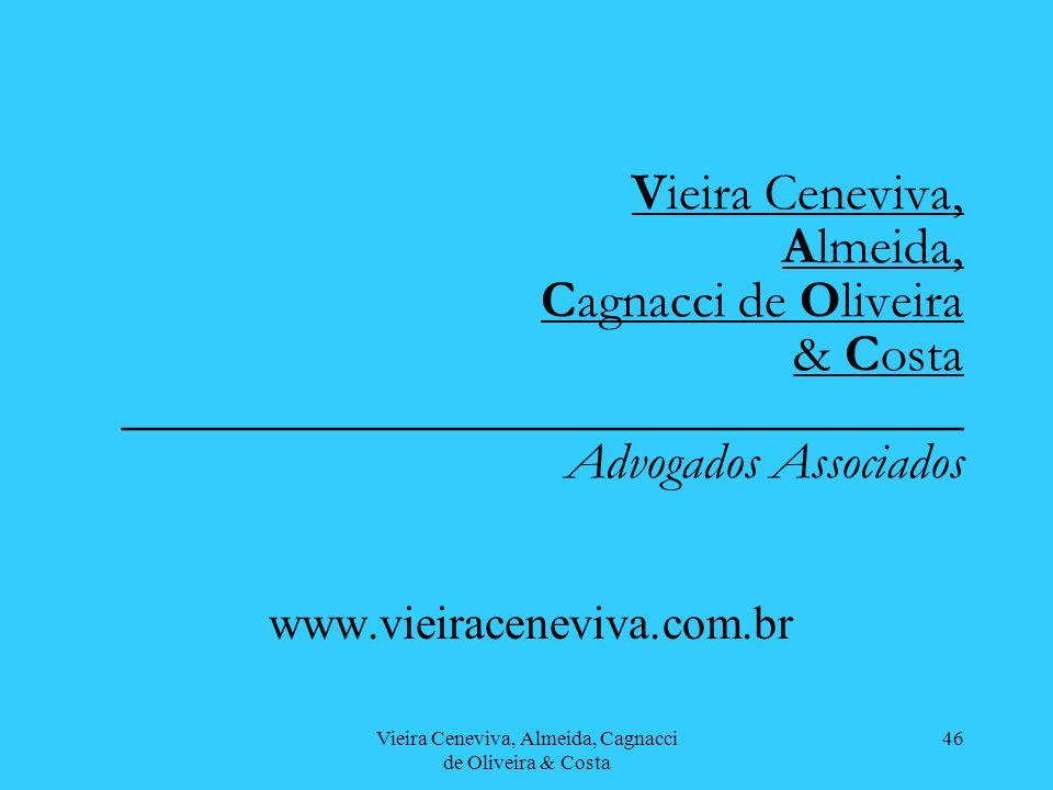 Vieira Ceneviva, Almeida, Cagnacci de Oliveira & Costa 46 Vieira Ceneviva, Almeida, Cagnacci de Oliveira & Costa ________________________________ Advogados Associados www.vieiraceneviva.com.br