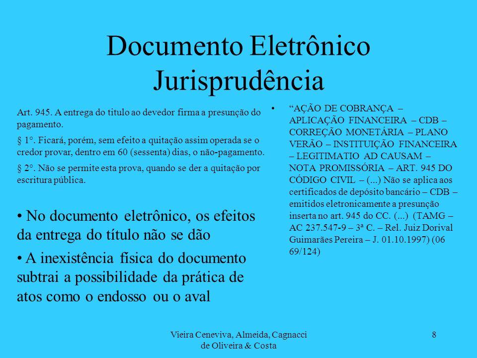 Vieira Ceneviva, Almeida, Cagnacci de Oliveira & Costa 9 Documento Eletrônico As regras existentes parecem suficientes e não requerem novas regras, seja para regular a formação, o uso, a validade, a assinatura ou aceitabilidade dos documentos eletrônicos