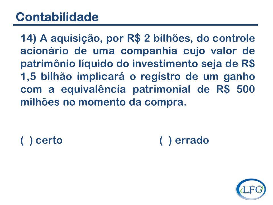 Contabilidade 14) A aquisição, por R$ 2 bilhões, do controle acionário de uma companhia cujo valor de patrimônio líquido do investimento seja de R$ 1,