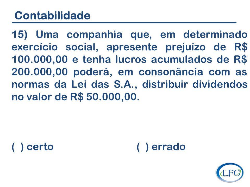 Contabilidade 15) Uma companhia que, em determinado exercício social, apresente prejuízo de R$ 100.000,00 e tenha lucros acumulados de R$ 200.000,00 p