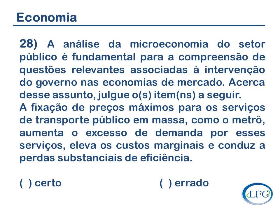 Economia 28) A análise da microeconomia do setor público é fundamental para a compreensão de questões relevantes associadas à intervenção do governo n