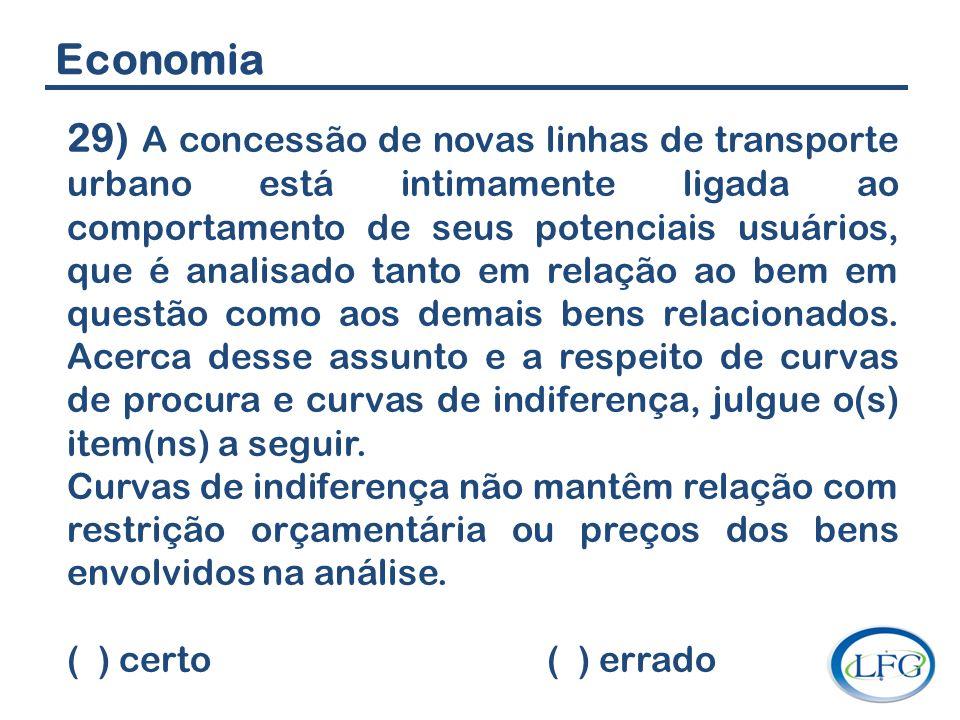 Economia 29) A concessão de novas linhas de transporte urbano está intimamente ligada ao comportamento de seus potenciais usuários, que é analisado ta