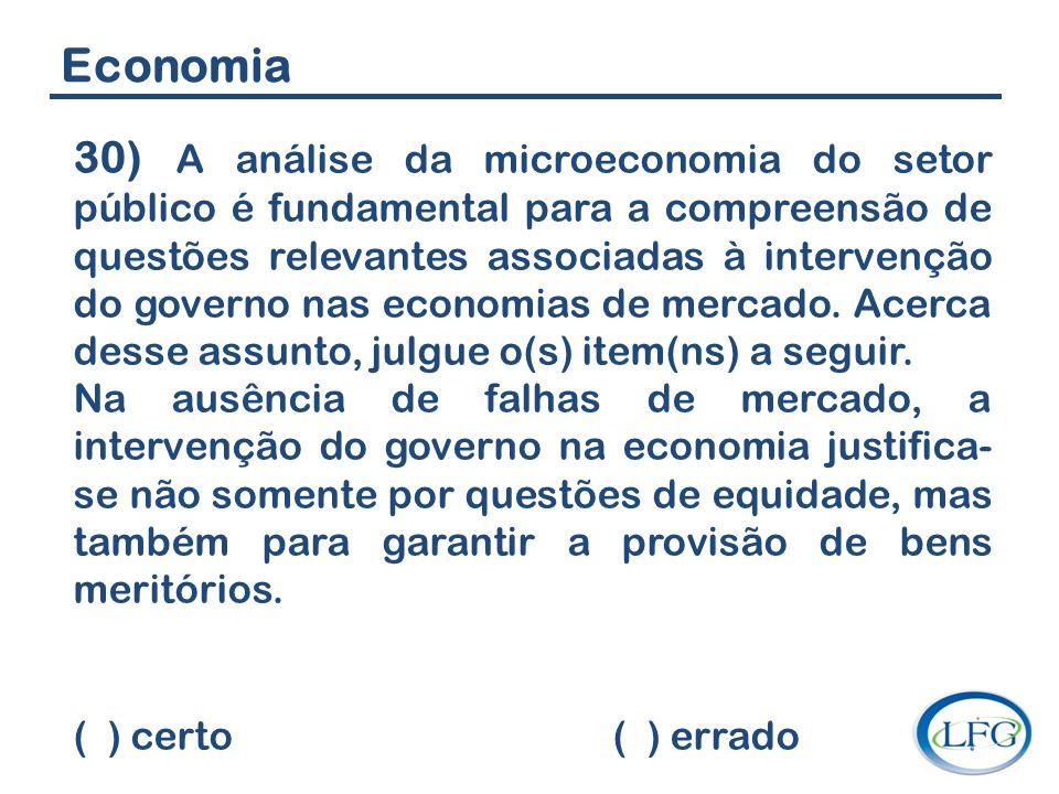 Economia 30) A análise da microeconomia do setor público é fundamental para a compreensão de questões relevantes associadas à intervenção do governo n