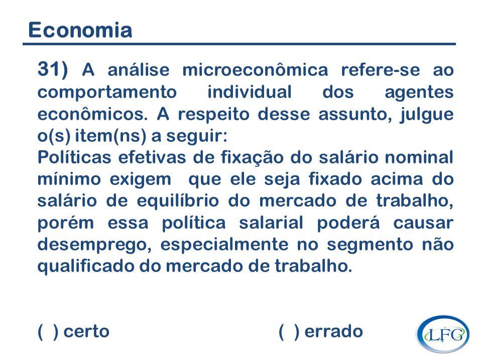 Economia 31) A análise microeconômica refere-se ao comportamento individual dos agentes econômicos. A respeito desse assunto, julgue o(s) item(ns) a s