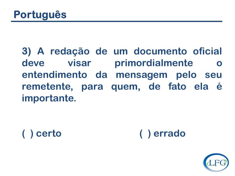 Português 3) A redação de um documento oficial deve visar primordialmente o entendimento da mensagem pelo seu remetente, para quem, de fato ela é impo