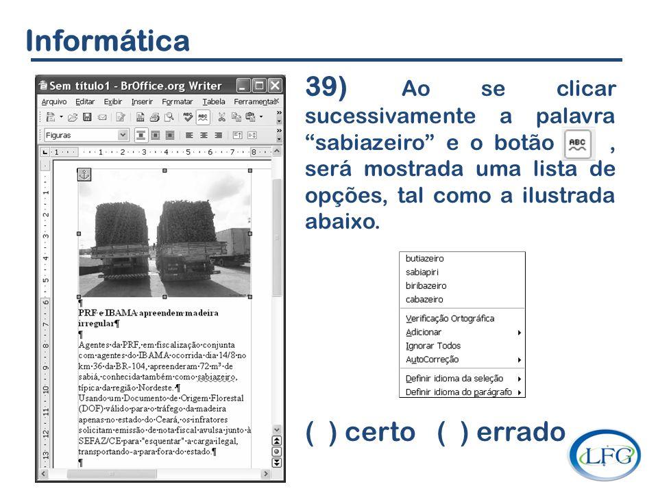 Informática 39) Ao se clicar sucessivamente a palavra sabiazeiro e o botão, será mostrada uma lista de opções, tal como a ilustrada abaixo. ( ) certo