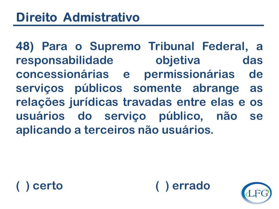 Direito Admistrativo 48) Para o Supremo Tribunal Federal, a responsabilidade objetiva das concessionárias e permissionárias de serviços públicos somen