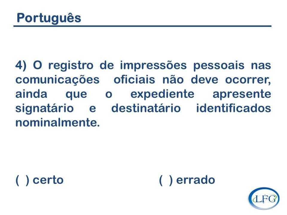 Português 4) O registro de impressões pessoais nas comunicações oficiais não deve ocorrer, ainda que o expediente apresente signatário e destinatário
