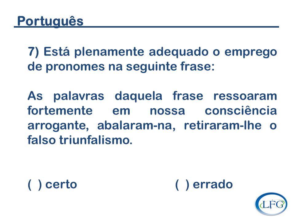 Português 7) Está plenamente adequado o emprego de pronomes na seguinte frase: As palavras daquela frase ressoaram fortemente em nossa consciência arr