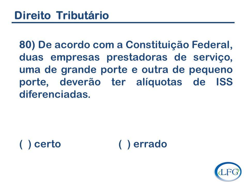 Direito Tributário 80) De acordo com a Constituição Federal, duas empresas prestadoras de serviço, uma de grande porte e outra de pequeno porte, dever