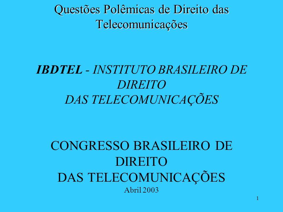 1 Questões Polêmicas de Direito das Telecomunicações Questões Polêmicas de Direito das Telecomunicações IBDTEL - INSTITUTO BRASILEIRO DE DIREITO DAS T