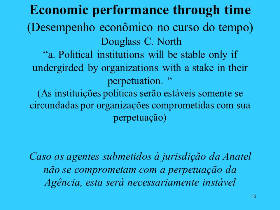 16 Economic performance through time (Desempenho econômico no curso do tempo) Douglass C.