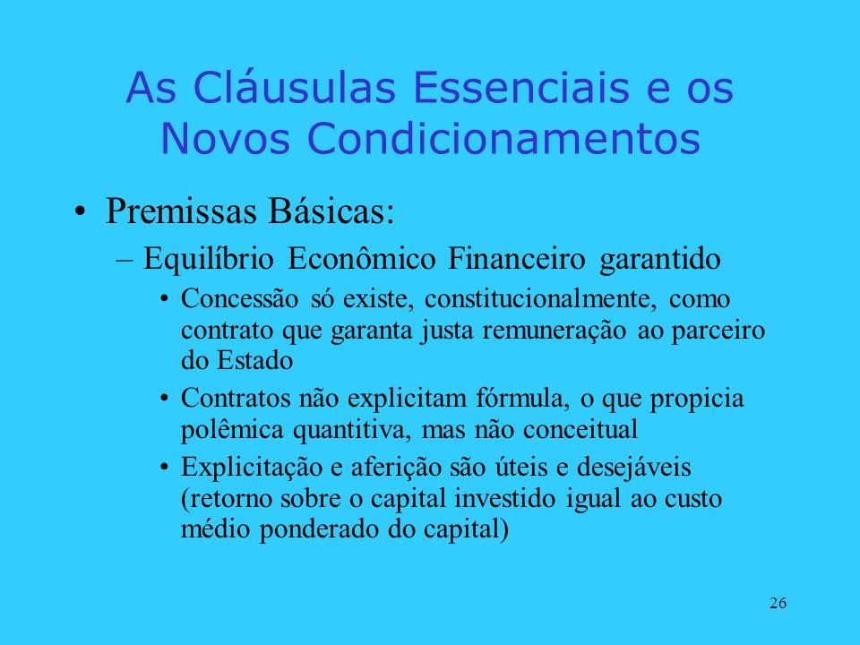 26 As Cláusulas Essenciais e os Novos Condicionamentos Premissas Básicas: –Equilíbrio Econômico Financeiro garantido Concessão só existe, constitucion