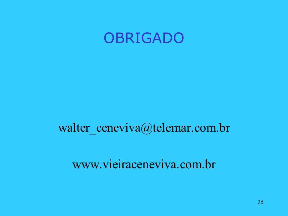 36 OBRIGADO walter_ceneviva@telemar.com.br www.vieiraceneviva.com.br