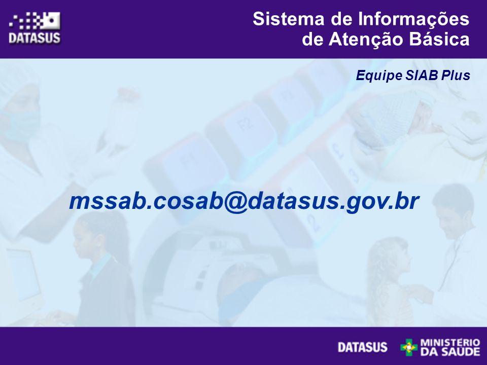 mssab.cosab@datasus.gov.br Equipe SIAB Plus Sistema de Informações de Atenção Básica