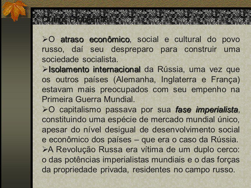 Outros Problemas: atraso econômico O atraso econômico, social e cultural do povo russo, daí seu despreparo para construir uma sociedade socialista.