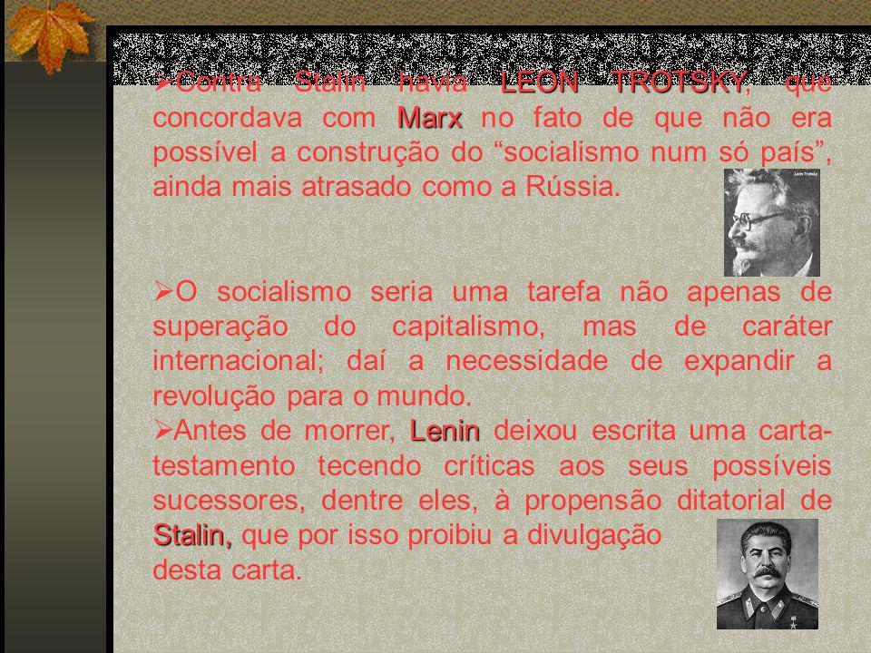 LEON TROTSKY Marx Contra Stalin havia LEON TROTSKY, que concordava com Marx no fato de que não era possível a construção do socialismo num só país, ainda mais atrasado como a Rússia.