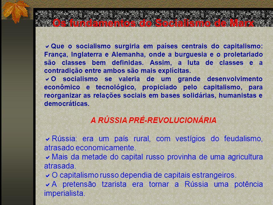 Os fundamentos do Socialismo de Marx Que o socialismo surgiria em países centrais do capitalismo: França, Inglaterra e Alemanha, onde a burguesia e o proletariado são classes bem definidas.