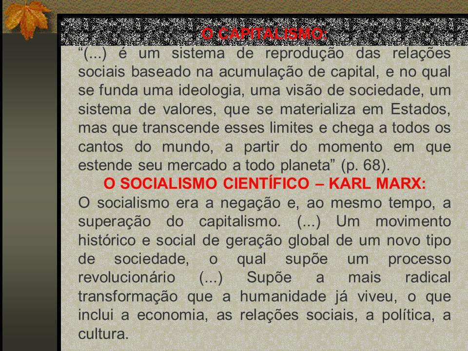 O CAPITALISMO: (...) é um sistema de reprodução das relações sociais baseado na acumulação de capital, e no qual se funda uma ideologia, uma visão de sociedade, um sistema de valores, que se materializa em Estados, mas que transcende esses limites e chega a todos os cantos do mundo, a partir do momento em que estende seu mercado a todo planeta (p.