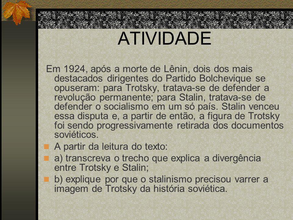 ATIVIDADE Em 1924, após a morte de Lênin, dois dos mais destacados dirigentes do Partido Bolchevique se opuseram: para Trotsky, tratava-se de defender a revolução permanente; para Stalin, tratava-se de defender o socialismo em um só país.