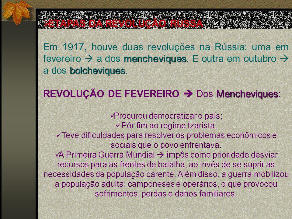 MENCHEVIQUES Revolução de Fevereiro (1917) MENCHEVIQUES responsáveis pela Revolução de Fevereiro (1917) O que fizeram O que fizeram Derrubaram o regime tzarista através de uma greve geral e uma insurreição de massas, com operários criando conselhos (os sovietes) junto com os soldados, formados por camponeses mobilizados para a guerra.
