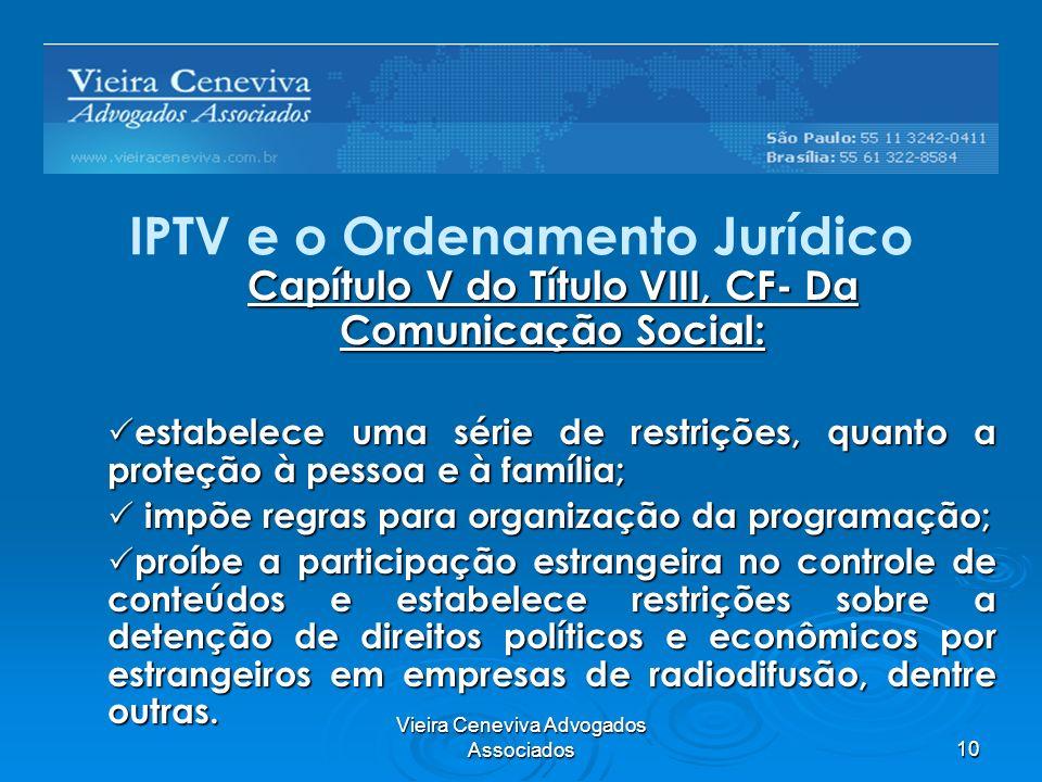 Vieira Ceneviva Advogados Associados10 IPTV e o Ordenamento Jurídico Capítulo V do Título VIII, CF- Da Comunicação Social: estabelece uma série de res