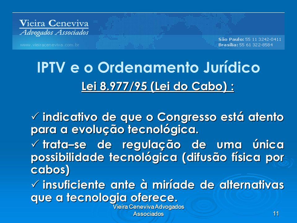 Vieira Ceneviva Advogados Associados11 IPTV e o Ordenamento Jurídico Lei 8.977/95 (Lei do Cabo) : indicativo de que o Congresso está atento para a evo