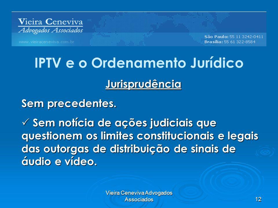 Vieira Ceneviva Advogados Associados12 IPTV e o Ordenamento Jurídico Jurisprudência Sem precedentes. Sem notícia de ações judiciais que questionem os