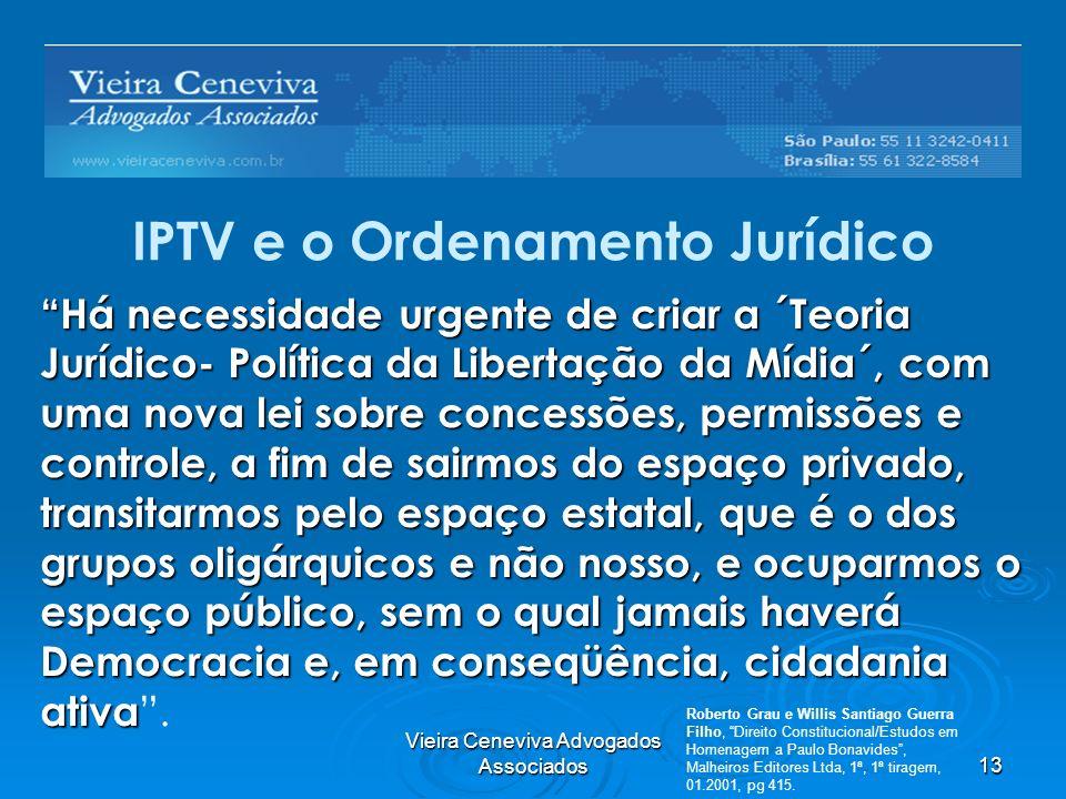 Vieira Ceneviva Advogados Associados13 IPTV e o Ordenamento Jurídico Há necessidade urgente de criar a ´Teoria Jurídico- Política da Libertação da Míd