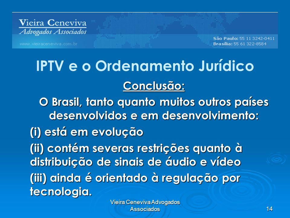 Vieira Ceneviva Advogados Associados14 IPTV e o Ordenamento Jurídico Conclusão: O Brasil, tanto quanto muitos outros países desenvolvidos e em desenvo