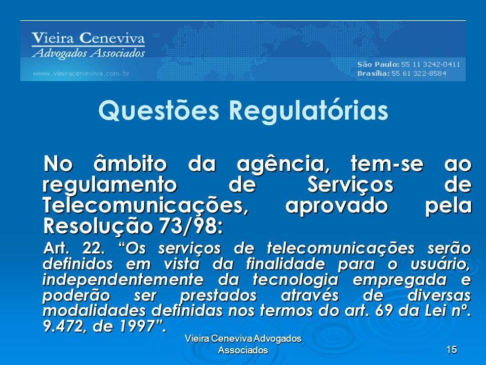 Vieira Ceneviva Advogados Associados15 Questões Regulatórias No âmbito da agência, tem-se ao regulamento de Serviços de Telecomunicações, aprovado pel