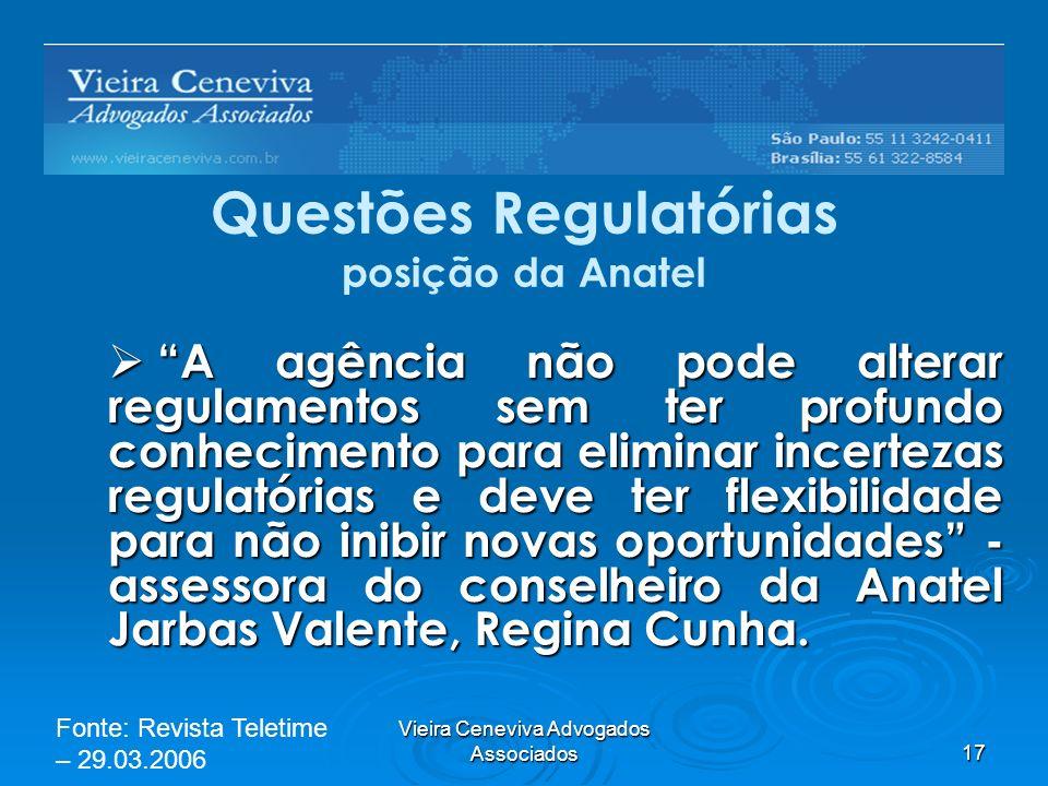 Vieira Ceneviva Advogados Associados17 Questões Regulatórias posição da Anatel A agência não pode alterar regulamentos sem ter profundo conhecimento p