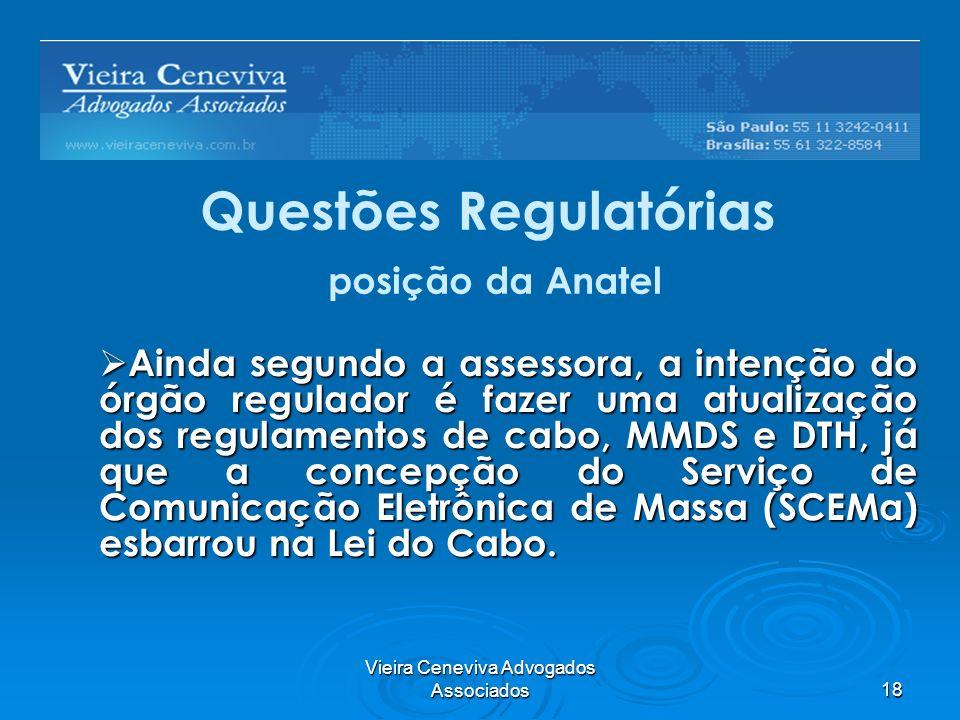 Vieira Ceneviva Advogados Associados18 Questões Regulatórias posição da Anatel Ainda segundo a assessora, a intenção do órgão regulador é fazer uma at