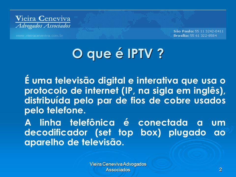 Vieira Ceneviva Advogados Associados2 O que é IPTV ? É uma televisão digital e interativa que usa o protocolo de internet (IP, na sigla em inglês), di