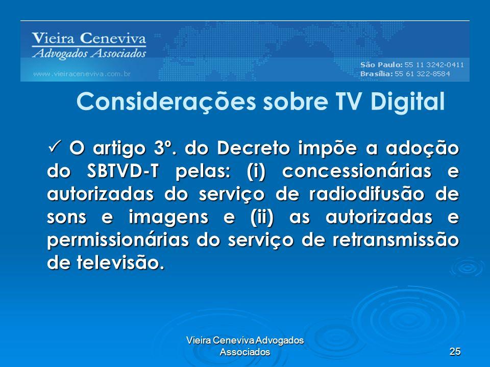 Vieira Ceneviva Advogados Associados25 Barreiras Regulatórias O artigo 3º. do Decreto impõe a adoção do SBTVD-T pelas: (i) concessionárias e autorizad