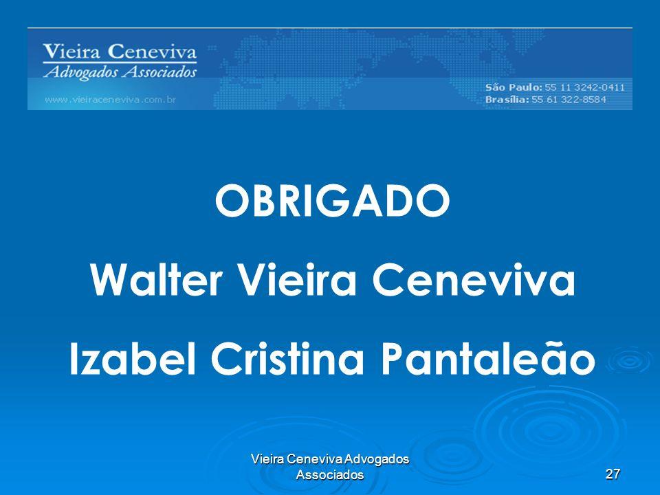 Vieira Ceneviva Advogados Associados27 Barreiras Regulatórias OBRIGADO Walter Vieira Ceneviva Izabel Cristina Pantaleão