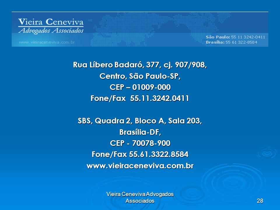 Vieira Ceneviva Advogados Associados 28 Rua Líbero Badaró, 377, cj. 907/908, Centro, São Paulo-SP, CEP – 01009-000 Fone/Fax 55.11.3242.0411 SBS, Quadr