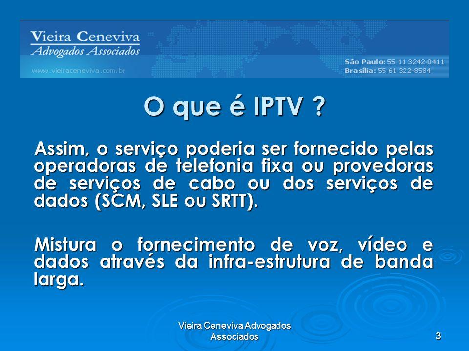 Vieira Ceneviva Advogados Associados3 O que é IPTV ? Assim, o serviço poderia ser fornecido pelas operadoras de telefonia fixa ou provedoras de serviç