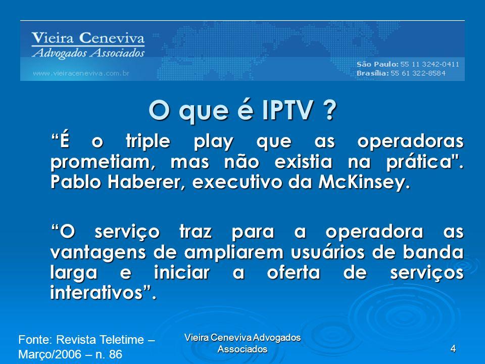 Vieira Ceneviva Advogados Associados4 O que é IPTV ? É o triple play que as operadoras prometiam, mas não existia na prática
