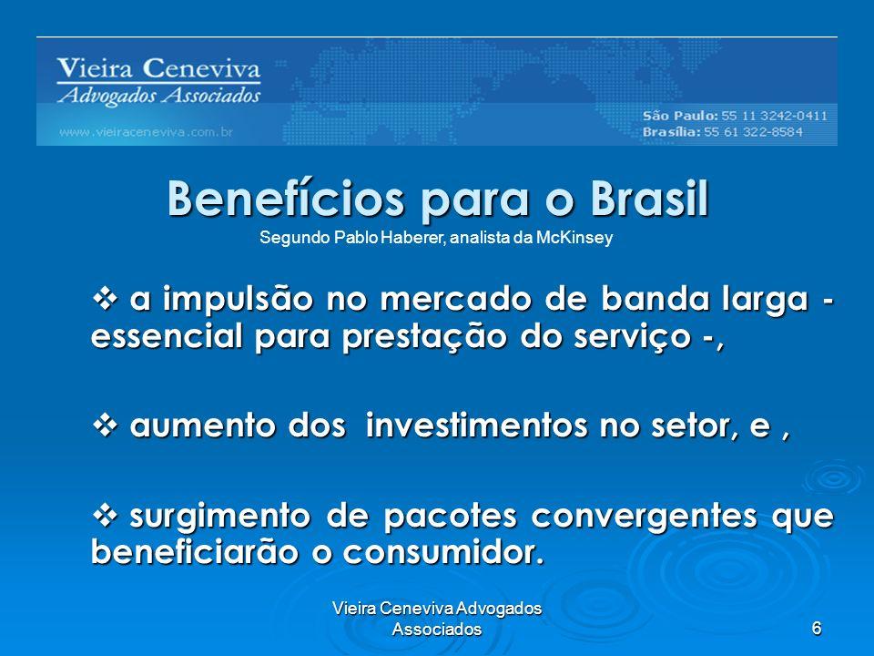 Vieira Ceneviva Advogados Associados6 Benefícios para o Brasil a impulsão no mercado de banda larga - essencial para prestação do serviço -, a impulsã