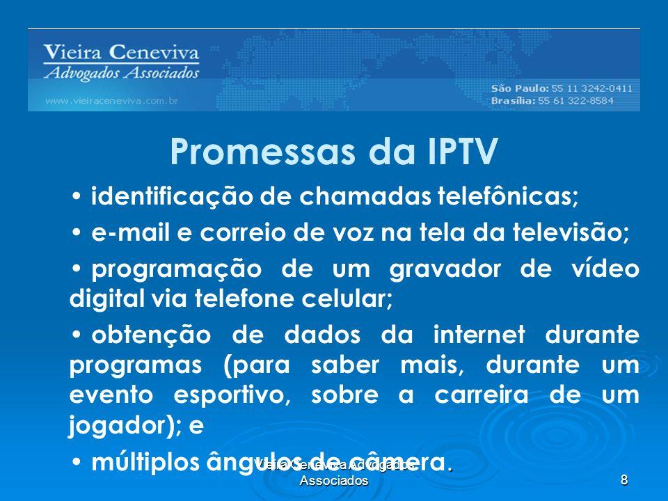 Vieira Ceneviva Advogados Associados8 Promessas da IPTV identificação de chamadas telefônicas; e-mail e correio de voz na tela da televisão; programaç