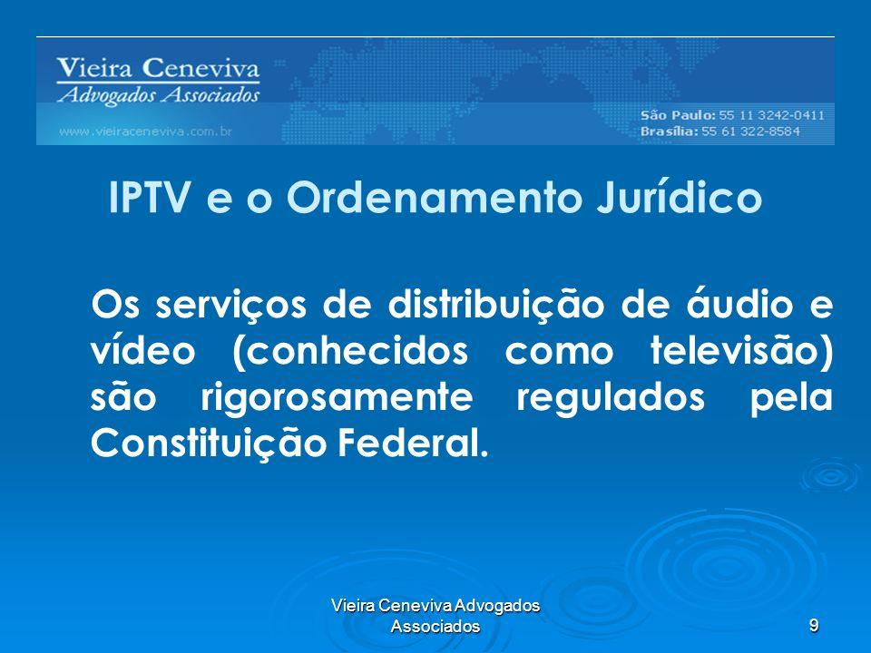 Vieira Ceneviva Advogados Associados9 IPTV e o Ordenamento Jurídico Os serviços de distribuição de áudio e vídeo (conhecidos como televisão) são rigor