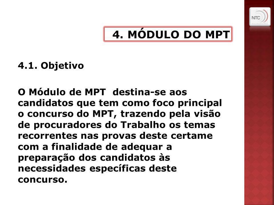 4.1. Objetivo O Módulo de MPT destina-se aos candidatos que tem como foco principal o concurso do MPT, trazendo pela visão de procuradores do Trabalho