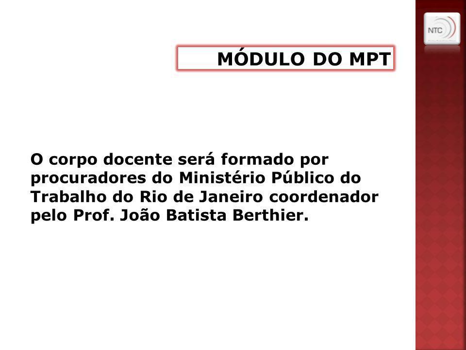 O corpo docente será formado por procuradores do Ministério Público do Trabalho do Rio de Janeiro coordenador pelo Prof. João Batista Berthier.