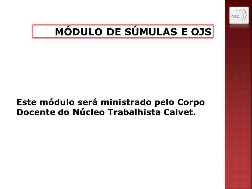 Este módulo será ministrado pelo Corpo Docente do Núcleo Trabalhista Calvet.